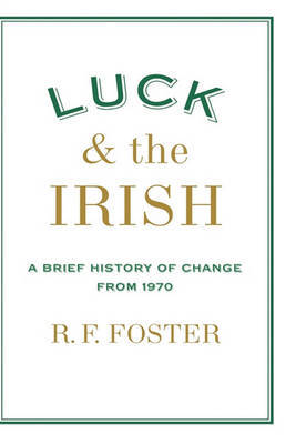 Luck and the Irish by R.F. Foster