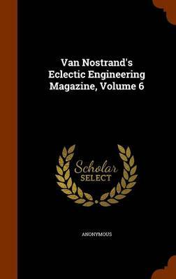 Van Nostrand's Eclectic Engineering Magazine, Volume 6 by * Anonymous