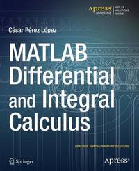 MATLAB Differential and Integral Calculus by Cesar Lopez