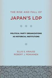 The Rise and Fall of Japan's LDP by Ellis S Krauss