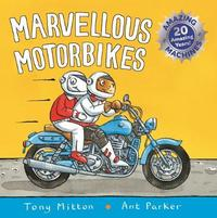 Amazing Machines: Marvellous Motorbikes by Tony Mitton