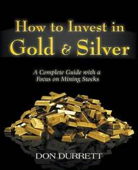 How to Invest in Gold and Silver by Don Durrett