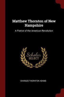 Matthew Thornton of New Hampshire by Charles Thornton Adams