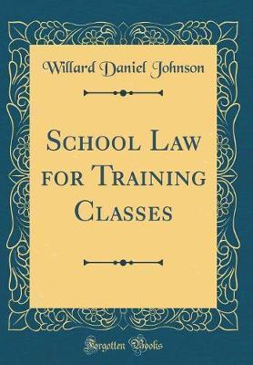 School Law for Training Classes (Classic Reprint) by Willard Daniel Johnson image