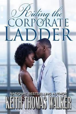 Riding the Corporate Ladder by Keith Thomas Walker