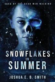 Saga of the Dead Men Walking - Snowflakes in Summer by Joshua E B Smith