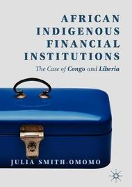 African Indigenous Financial Institutions by Julia Smith-Omomo