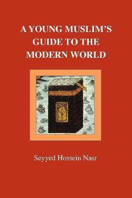 A Young Muslim's Guide to the Modern World by Seyyed Hossein Nasr