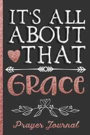 It's All about That Grace Prayer Journal by Hj Designs
