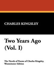 Two Years Ago (Vol. I) by Charles Kingsley