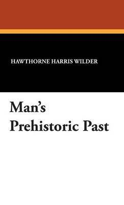 Man's Prehistoric Past by Hawthorne Harris Wilder