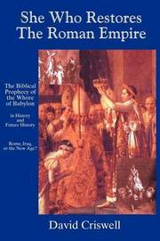 She Who Restores the Roman Empire: The Biblical Prophecy of the Whore of Babylon by David Criswell image