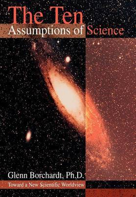 The Ten Assumptions of Science by Glenn Borchardt image
