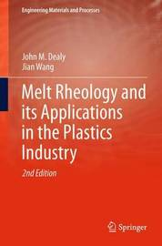 Melt Rheology and its Applications in the Plastics Industry by John M Dealy