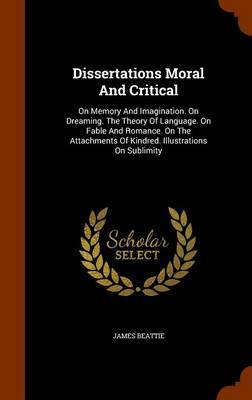 Dissertations Moral and Critical by James Beattie