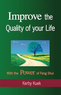 Improve the Quality of Life with the Power of Feng Shui by Kerby Kuek