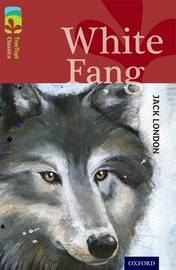 Oxford Reading Tree TreeTops Classics: Level 15: White Fang by Jack London