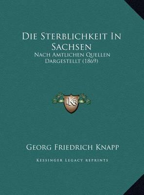 Die Sterblichkeit in Sachsen: Nach Amtlichen Quellen Dargestellt (1869) by Georg Friedrich Knapp