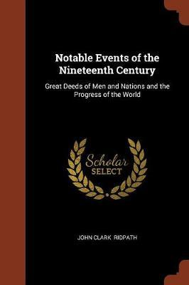 Notable Events of the Nineteenth Century by John Clark Ridpath image