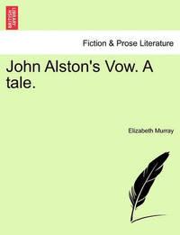 John Alston's Vow. a Tale. by Elizabeth Murray