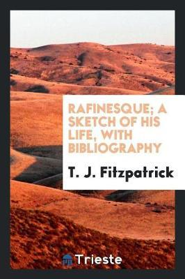 Rafinesque; A Sketch of His Life, with Bibliography by T J Fitzpatrick image