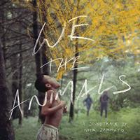 We the Animals: An Original Motion Picture Soundtrack by NICK ZAMUTO