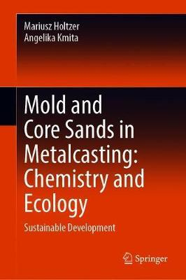 Mold and Core Sands in Metalcasting: Chemistry and Ecology by Mariusz Holtzer