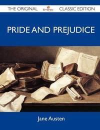 Pride and Prejudice - The Original Classic Edition by Jane Austen