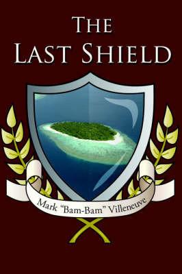 "The Last Shield by Mark ""Bam-Bam"" Villeneuve"