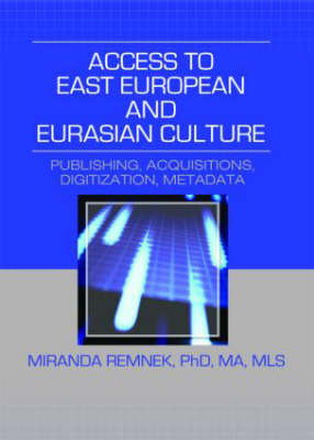 Access to East European and Eurasian Culture: Publishing, Acquisitions, Digitization, Metadata