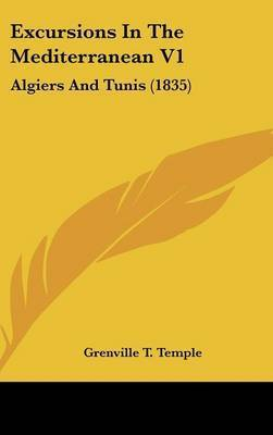 Excursions in the Mediterranean V1: Algiers and Tunis (1835) by Grenville T. Temple