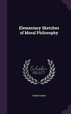 Elementary Sketches of Moral Philosophy by Sydney Smith