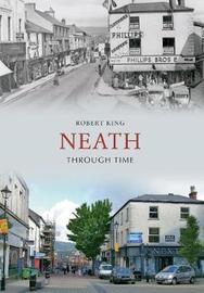 Neath Through Time by Robert King image