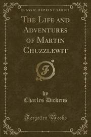 The Life and Adventures of Martin Chuzzlewit (Classic Reprint) by DICKENS