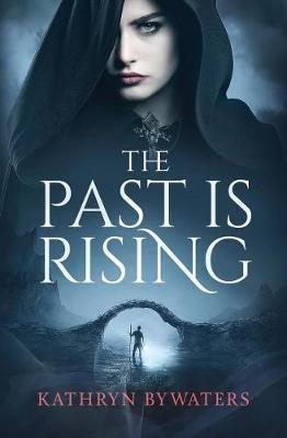 The Past Is Rising by Kathryn Bywaters