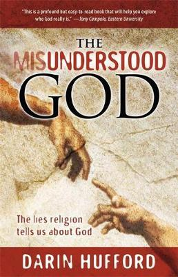 The Misunderstood God: The Lies Religion Tells Us About God by Darin Hufford