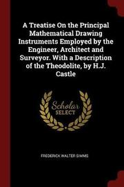 A Treatise on the Principal Mathematical Drawing Instruments Employed by the Engineer, Architect and Surveyor. with a Description of the Theodolite, by H.J. Castle by Frederick Walter Simms image