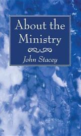About the Ministry by John Stacey