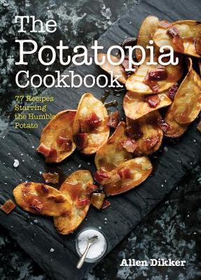 The Potatopia Cookbook by Allen Dikker