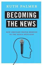 Becoming the News by Ruth Palmer