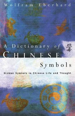 Dictionary of Chinese Symbols by Gerald Manners