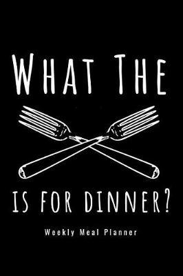 What The Fork Is For Dinner by Phil D Meal Planners