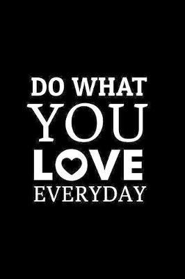 Do What You Love Everyday by Noted Expressions