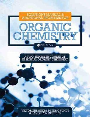 Solutions Manual and Additional Problems for Organic Chemistry by Peter Grundt