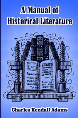 A Manual of Historical Literature by Charles Kendall Adams image