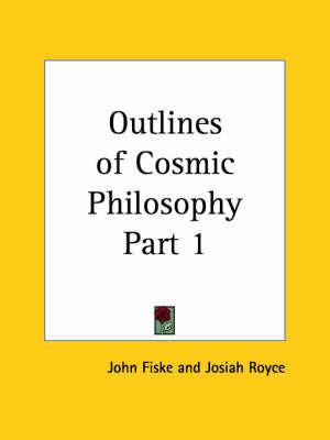 Outlines of Cosmic Philosophy Vol. 1 (1902) by John Fiske