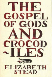 The Gospel of Gods and Crocodiles by Elizabeth Stead image