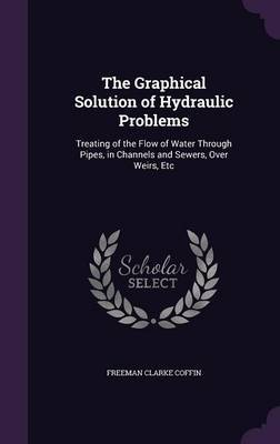 The Graphical Solution of Hydraulic Problems by Freeman Clarke Coffin image
