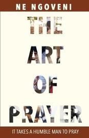 The Art of Prayer by N E Ngoveni image