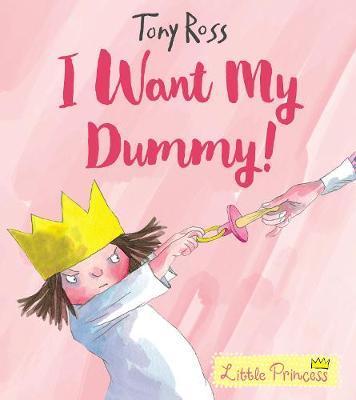 I Want My Dummy! (Little Princess) by Tony Ross image